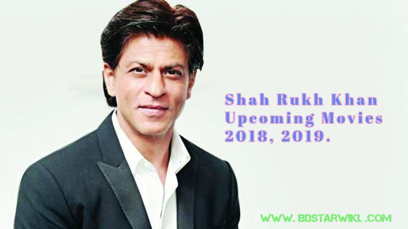 New Hindi Movei 2018 2019 Bolliwood: Shahrukh Khan(SRK) Upcoming Movie List 2018,2019 With